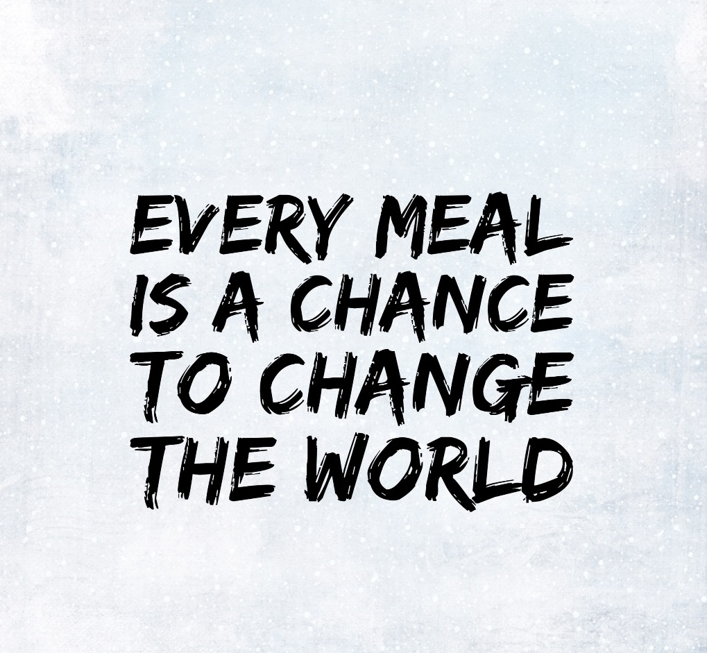 every meal is a chance to change the world